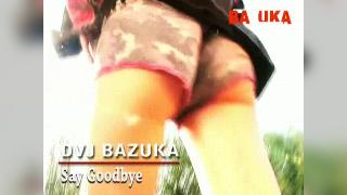 DVJ BAZUKA Say Goodbye(Uncensored)